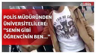 Polis müdüründen öğrenciye: Erkeksen gel, alacağım seni!
