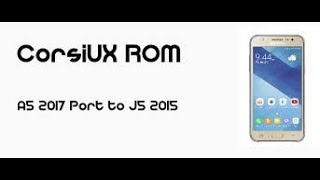 rom for j5 15 corsiux a5 2017 the best