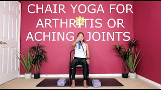 Chair Yoga For Arthritis Or Achy Joints