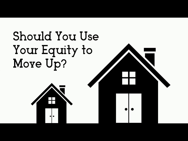 Should You Use Your Equity to Move Up