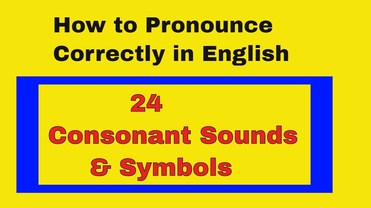 How To Pronounce Correctly In English 24 Consonant Sounds And
