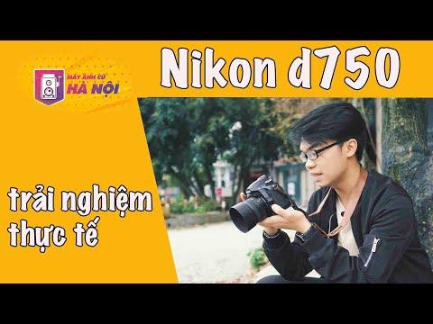 Trải nghiệm ✅Máy ảnh Nikon D750 và ống Nikon 50f1.4G - Máy ảnh cũ Hà Nội