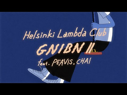 GNIBN Ⅱ(feat. PEAVIS, CHAI) 【Music Video】 − Helsinki Lambda Club
