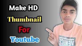 Make HD Thumbnails For Youtube Videos On Android