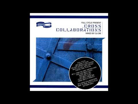 Cross Collaborations Mixed By Dj Die Full Cycle (2005)