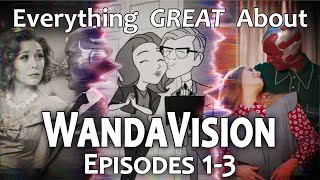 Everything GREAT About WandaVision! (Episodes 1-3)