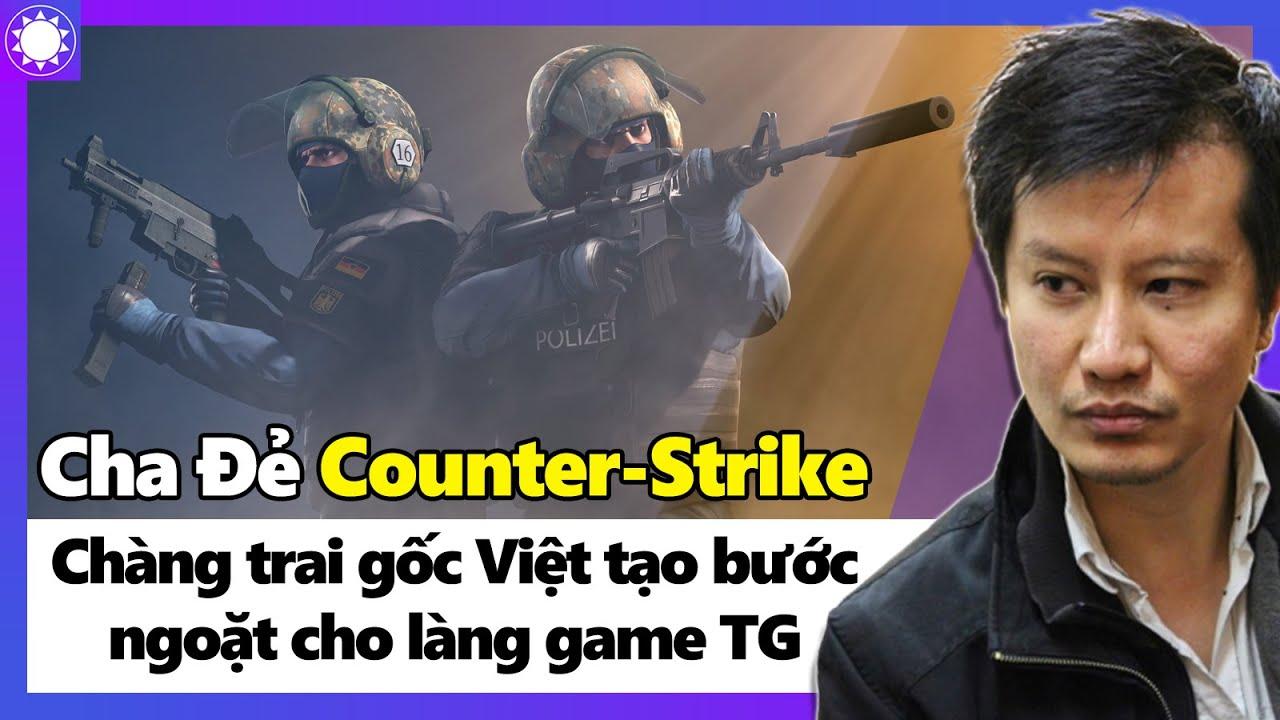 """""""Cha Đẻ"""" Counter Strike - Chàng Trai Gốc Việt Tạo Bước Ngoặc Cho Làng Game Thế Giới"""