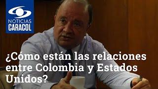 ¿Cómo están las relaciones entre Colombia y Estados Unidos?