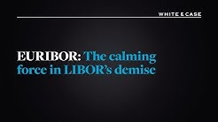 EURIBOR: The calming force in LIBOR's demise   White & Case LLP