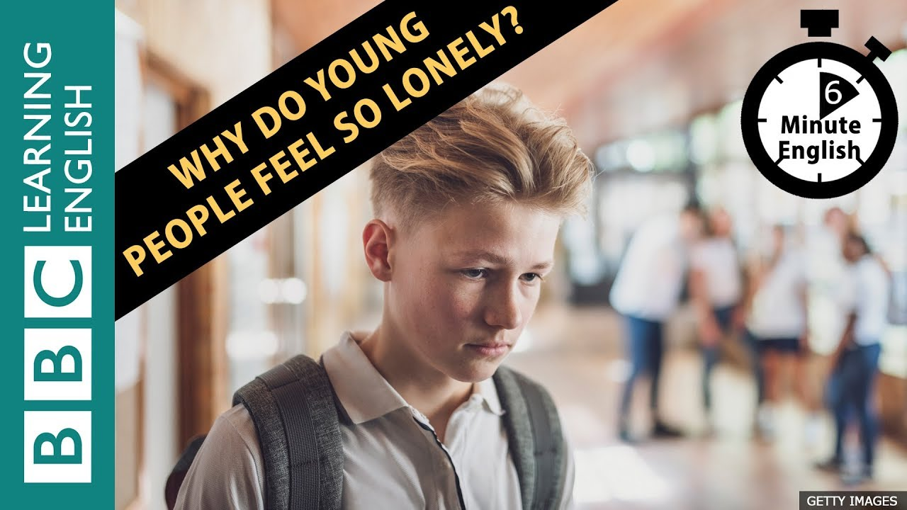 Why do young people feel so lonely? Listen to 6 Minute English