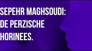 Sepehr Maghsoudi: de Perzische Horinees