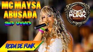 MC Maysa Abusada :: Ao vivo na Roda de Funk :: Especial Roda de Funk