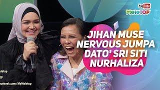 Jihan Muse nervous dapat jumpa Dato' Sri Siti Nurhaliza | MeleTOP | Nabil Ahmad