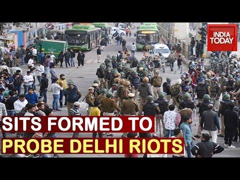Delhi Clashes:  2 Special Investigation Teams Formed To Probe Violence