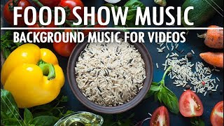 Upbeat Energetic and Food Show Background Music For Videos