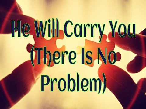 There Is No Problem (He Will Carry You)
