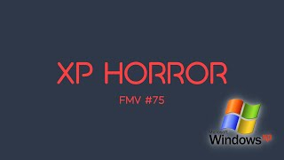 Windows XP : Horror Edition | FMV #75