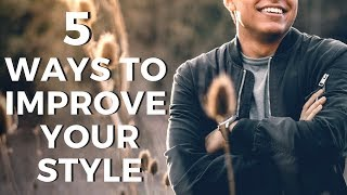 5 Ways To Easily Improve & Upgrade Your Style - Men