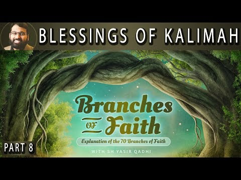 Branches of Faith - Pt.8 - Blessings and Meaning of the Kalimah - Sh. Dr. Yasir Qadhi