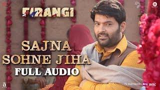 Sajna Sohne Jiha - Full Audio | Firangi | Kapil Sharma & Ishita Dutta | Jyoti Nooran | Jatinder Shah