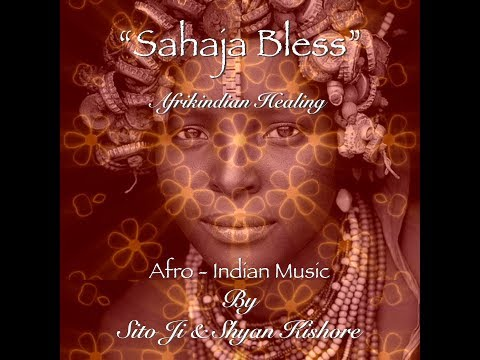 "'Afrikindian Healing' by ""Sahaja Bless"" - Shyan Kishore & Sito Ji"