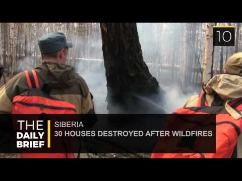 The Daily Brief: 30 Houses Destroyed After Wildfires in Siberia
