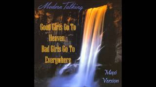 Modern Talking - Good Girls Go To Heaven - Bad Girls Go To Everywhere Maxi Version