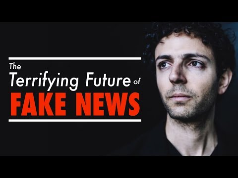 The Terrifying Future of Fake News