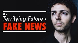 The Terrifying Future of Fake News