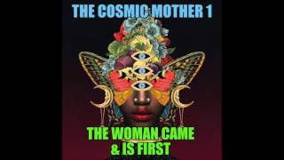 The Cosmic Mother - 1 The Woman Was & Is First