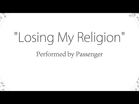 Losing My Religion - Passenger (Lyrics)