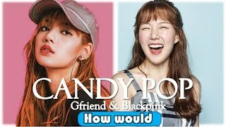 How would Gfriend & Blackpink sing Twice- Candy Pop (Line distribution)