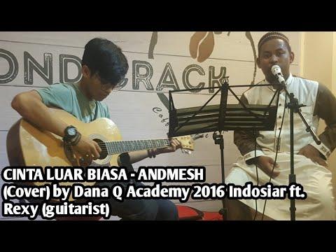 CINTA LUAR BIASA - ANDMESH KAMALENG (Cover) by Dana Q Academy 2016 Indosiar