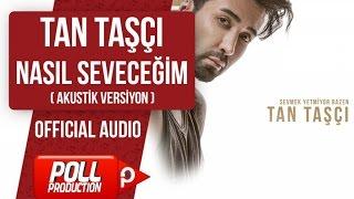 TAN TAŞÇI - NASIL SEVECEĞİM ( OFFICIAL AUDIO ) - AKUSTİK VERSİYON