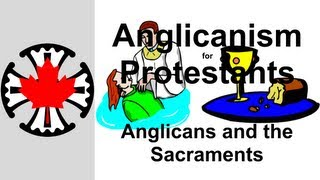 Anglicanism for Protestants: Anglicans and the Sacraments