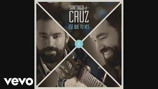 Santiago Cruz - Ese Que Tú Ves (Cover Audio)