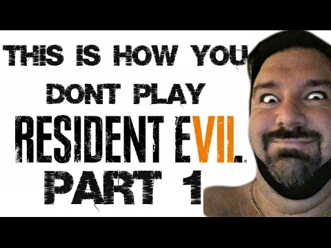 This Is How You DON'T Play Resident Evil 7 Part 1