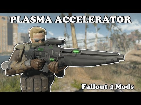 Fallout 4 Mods  - Accelerator Plasma Energy Weapon (PC + Xbox One)