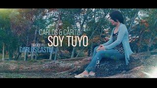 SOY TUYO - Carlos & Carito - Videoclip Oficial