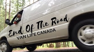 End Of The Road   Full-Time Van Life