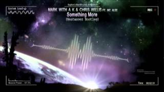 Mark With A K & Chris Willis ft. MC Alee - Something More (Heatwavez Bootleg) [HQ Free]