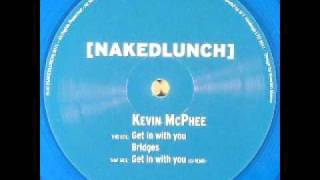 Kevin McPhee - Get in With You - [NAKEDLUNCH]