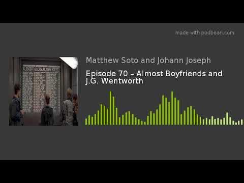 Episode 70 – Almost Boyfriends and J.G. Wentworth
