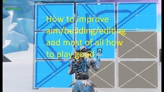 How To Improve Aim/editing in Fortnite Battle Royale (Xbox/ps4/Nitendo/Pc Console)