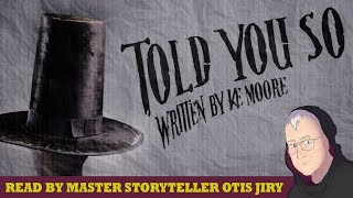 """Told You So"" by K.E. Moore — Otis Jiry"