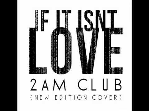 2AM Club - If It Isn't Love
