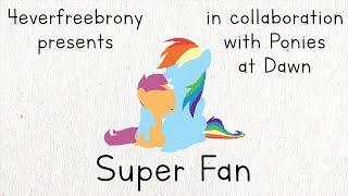 4EverfreeBrony - Super Fan [Pop Rock] [PMV by JackDC93]
