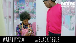#Reality2.0 | Episode 7 - Black Jesus