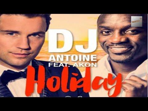 Dj antoine feat akon holiday скачать песню.