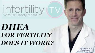 DHEA Supplements for Fertility or IVF- Does it work? Dr Morris on Infertility TV